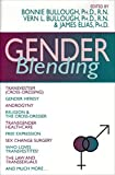 Gender Blending: Transvestism (Cross-Dressing), Gender Heresy, Androgyny, Religion & the Cross-Dresser, Transgender Healthcare, Free Expression, Sex Change Surgery
