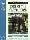 Care of the Older Horse, Sarah Pilliner, 0851317340