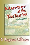 Murder at the Blue Boar Inn, B. Eugene Ellison, 0595670962