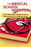 Kyпить The Medical School Interview: From preparation to thank you notes: Empowering advice to help you succeed на Amazon.com