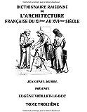 Dictionnaire raisonné de l'architecture française du XIe au XVIe siècle : Tome 3