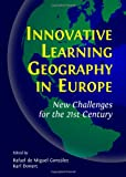 Innovative Learning Geography in Europe : New Challenges for the 21st Century, Miguel Gonzàlez, Rafael de and Donert, Karl, 1443855081