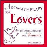 Aromatherapy for Lovers, Tara Fellner, 1582900469
