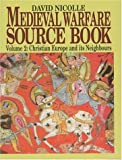 Medieval Warfare Source Book: Christian Europe and Its Neighbors