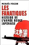 Les Fanatiques : Histoire de l'armée rouge japonaise par Prazan