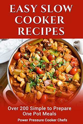 Easy Slow Cooker Recipes: Over 200 Simple to Prepare One Pot Meals by Power Pressure Cooker Chefs, Sir Paul  Stewart III, Jamie Lynn  Caldwell, Jennifer  Randolph, Megan  Smith, Arielle  Chandler, Lindsey  Griffin, Cocolina Jackson, Katie-Jean Williams, Brooke Shonell
