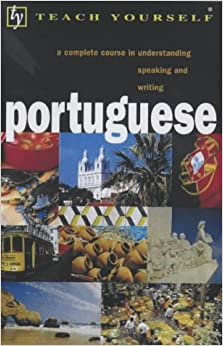 Teach Yourself Portuguese: A Complete Course in Understanding Speaking and Writing (Teach Yourself Portuguese Language Complete Courses) (course book)