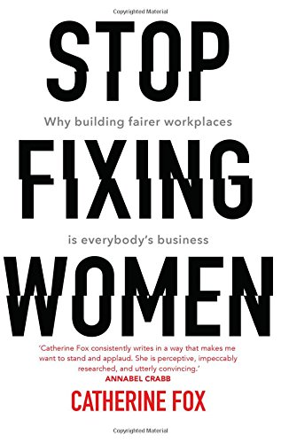 Stop Fixing Women: Why Building Fairer Workplaces Is Everybody's Business (Hr Womens Green)