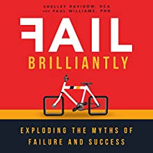 Fail Brilliantly: Exploding the Myths of Failure and Success Audiobook by Shelley Davidow Narrated by Shrada HD