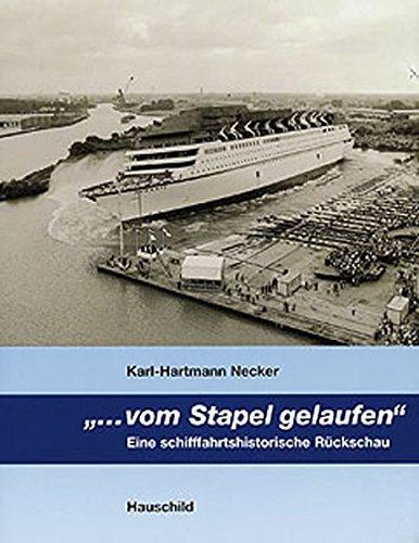 ... vom Stapel gelaufen: Eine Schiffahrtshistorische Rückschau Gebundenes Buch – 7. Juni 2006 Karl H Necker Lars U Scholl Hauschild H M