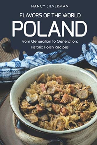 Flavors of the World - Poland: From Generation to Generation: Historic Polish Recipes by Nancy Silverman