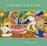 img - for Colors on Clay: The San Jos  Tile Workshops of San Antonio book / textbook / text book