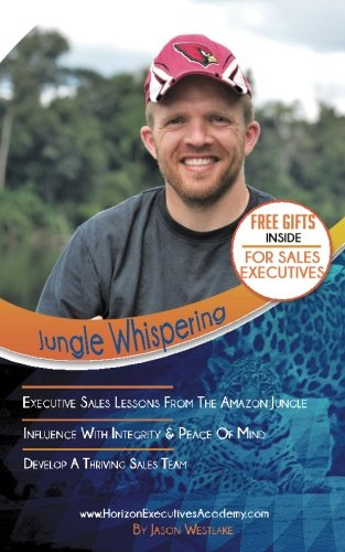 Jungle Whispering - The Art Of Influence: Step-by-Step System for Creating an Exclusive Sales Team and Establishing Yourself as an Industry Icon pdf epub