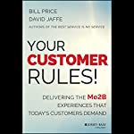 Your Customer Rules!: Delivering the Me2B Experiences That Today's Customers Demand | Bill Price,David Jaffe