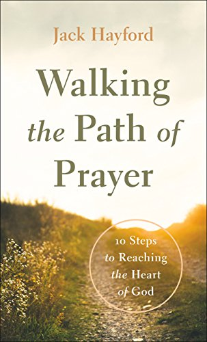 Walking the Path of Prayer: 10 Steps to Reaching the Heart of God (The Effective Prayer Of A Righteous Man)