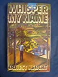 Whisper My Name, Ernest Hebert, 0670762008