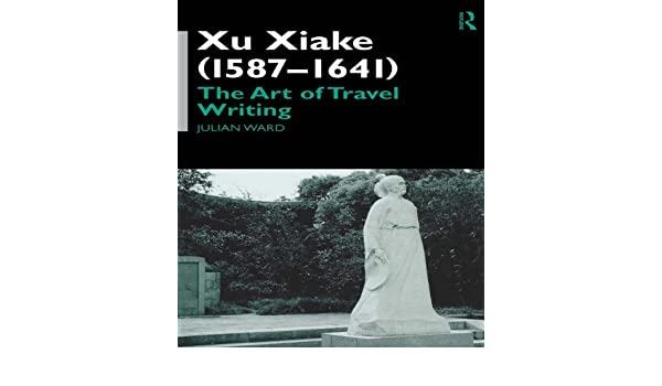 Xu Xiake (1586-1641): The Art of Travel Writing
