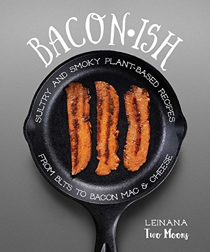 - Baconish: Sultry and Smoky Plant-Based Recipes from BLTs to Bacon Mac & Cheese