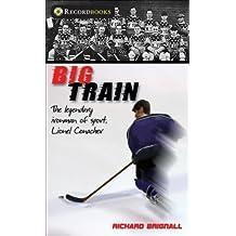 Big Train: The Legendary Ironman of Sport, Lionel Conacher