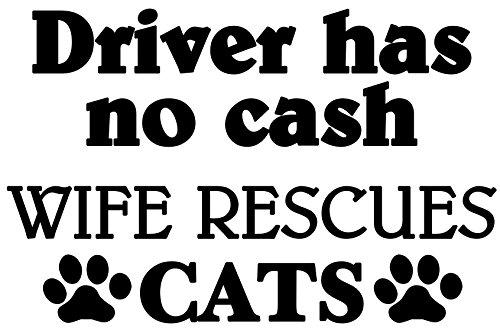 Driver has no Cash - Wife Rescues Cats - Vinyl Decal Sticker - 5.5