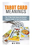 Tarot Card Meanings: The 72 Hour Crash Course  And Absolute Beginner's Guide to Tarot Card Reading (Tarot Card Meanings, Tarot Cards)