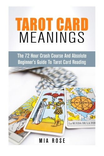 Tarot Card Meanings: The 72 Hour Crash Course  And Absolute Beginner's Guide to Tarot Card Reading (Tarot Card Meanings, Tarot Cards) pdf epub