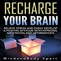 Recharge Your Brain: Relieve Stress and Easily Develop a Positive Attitude with Hypnosis, Meditation and Affirmations Speech by  MindandBody Xpert Narrated by  MindandBody Xpert