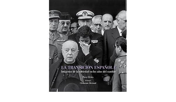 La transición española: Imágenes de la sociedad en los años del cambio Fotografia lunwerg: Amazon.es: Elvira, Paco: Libros