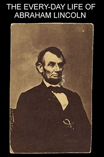 The Every-Day Life of Abraham Lincoln -