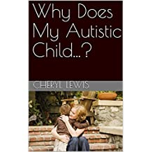 Why Does My Autistic Child...?