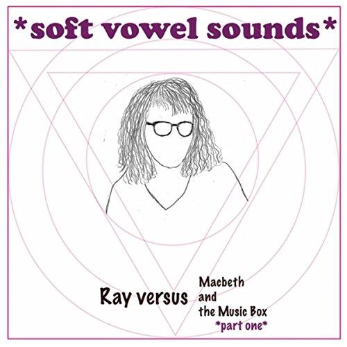 Ray Versus Macbeth and the Music Box, Pt. One