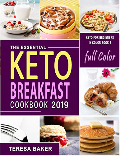 Keto Breakfast Cookbook with Color Pictures: Simple No-Mess, No-Fuss Ketogenic Meals to Prepare, Boost Morning Metabolism and Ramp Up Your Energy | Includes ... and More... (Keto for Beginners in Color 2) by Teresa Baker