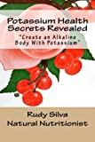 Potassium Health Secrets Revealed, Rudy Silva, 1492866156