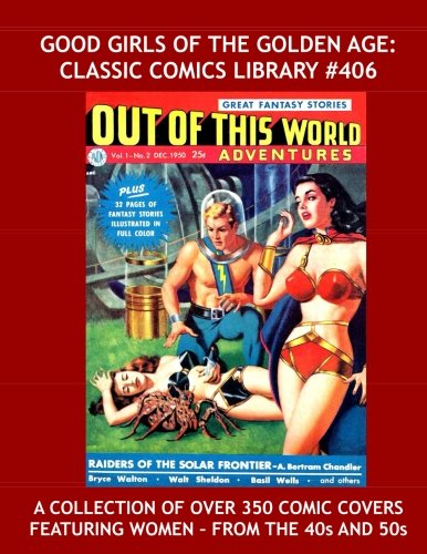 - Good Girls Of The Golden Age: Classic Comics Library #406: Over 350 Comic Book Covers Featuring Women from the 40s and 50s --- Fantastic Good Girl Art