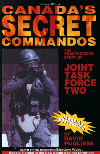 Read Online Canada's Secret Commandos: The unauthorized story of Joint Task Force Two PDF