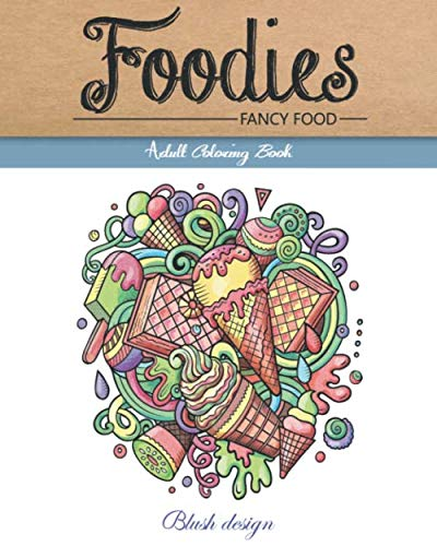 Fancy Food: Adult Coloring Book (Great New Christmas Gift Idea 2019 - 2020, Stress Relieving Creative Fun Drawings For Grownups & Teens to Reduce Anxiety & Relax) (Ideas Fancy Dinner Christmas)