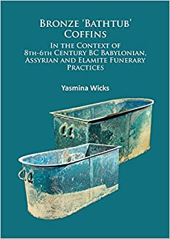 Bronze 'Bathtub' Coffins In the Context of 8th-6th Century BC Babylonian, Assyrian and Elamite Funerary Practices