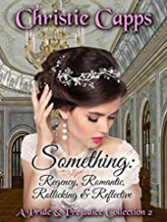 Something: Regency, Romantic, Rollicking & Reflective: A Pride & Prejudice Coll