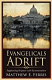 img - for Evangelicals Adrift: Supplanting Scripture with Sacramentalism book / textbook / text book