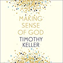 Making Sense of God: An Invitation to the Sceptical Audiobook by Timothy Keller Narrated by Sean Pratt