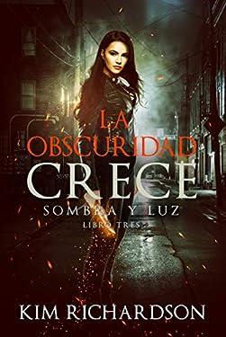 La Obscuridad Crece (Sombra y Luz nº 3) (Spanish Edition)