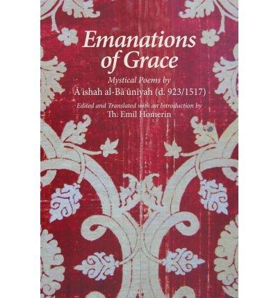 [(Emanations of Grace: Mystical Poems by 'A'ishah Al-Ba'uniyah (d. 923/1517))] [Author: Emil Homerin] published on (January, 2012) pdf epub