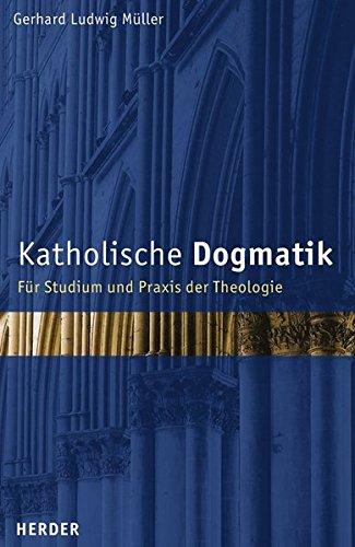 Katholische Dogmatik: Für Studium und Praxis der Theologie