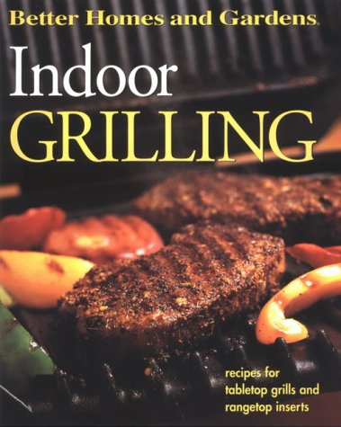 Indoor Grilling (Better Homes and Gardens(R)) (Indoor Grilling Cookbook)