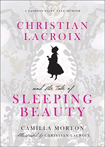 (Christian Lacroix and the Tale of Sleeping Beauty: A Fashion Fairy Tale Memoir)