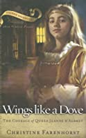 Wings Like A Dove: The Courage Of Queen Jeanne