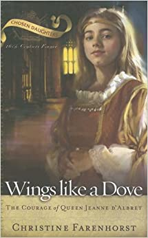 Book Wings Like a Dove, The Courage of Queen Jeanne d'Albret (Chosen Daughters)