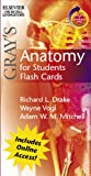 Gray's Anatomy for students flash cards:with student consult Online Access, Richard Drake PhD  FAAA, A. Wayne Vogl PhD  FAAA, 0443069107