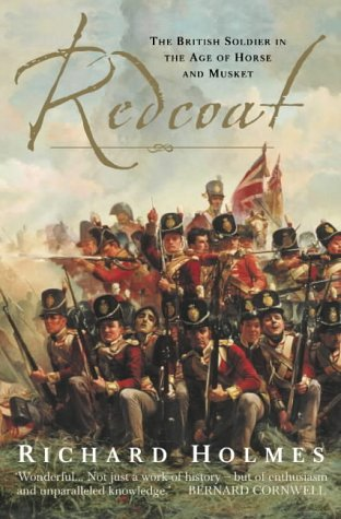 Redcoat: The British Soldier in the Age of Horse and Musket ...
