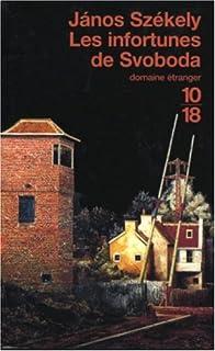 Les infortunes de Svoboda : [roman], Székely, János